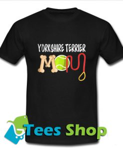Yorkshire Terrier mom T Shirt