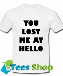 You Lost Me At Hello T Shirt_SM1