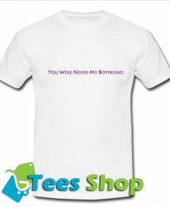 You Were Never My Boyfriend T Shirt_SM1