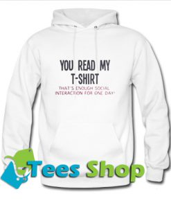 You read my t-shirt that's enough social interaction Hoodie_SM1