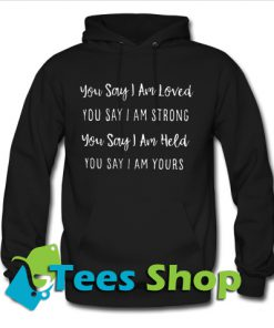 You say I am loved you say Hoodie