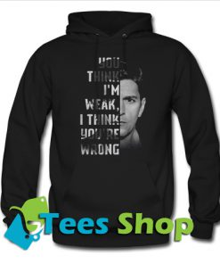 You think I'm weak I think you're wrong Hoodie_SM1