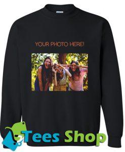 Your Photo Here Sweatshirt_SM1