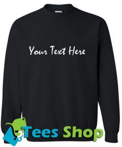 Your Text Here Sweatshirt_SM1