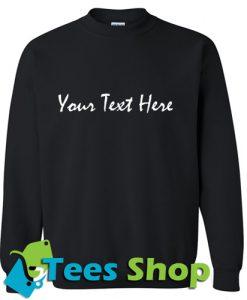 Your Text Here Sweatshirt_SM1