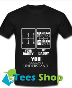 Your daddy my daddy you wouldn't T Shirt_Sm1