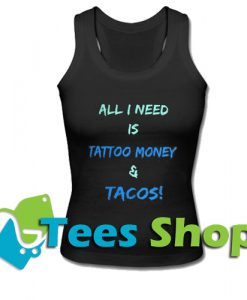 All I Need Is Tattoo Money Taacos Tank Top_SM1