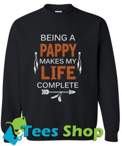Being a Pappy Makes Life Complete Sweatshirt_SM1
