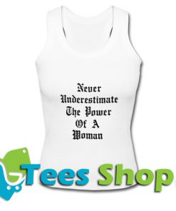 Never Underestimate The Power Of A Woman Tank Top_SM1