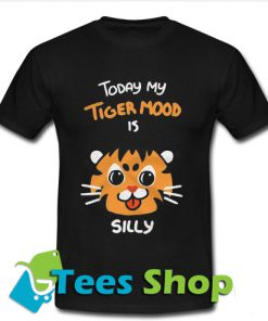Today My Tiger Mood Is Silly T Shirt_SM1