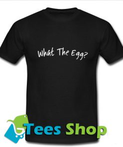 What The Egg T Shirt_SM1
