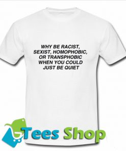 Why Be Racist T Shirt_SM1