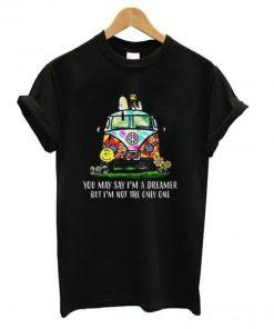 You May Say I'm A Dreamer T shirt