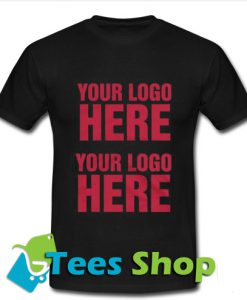 Your Logo Here Your Logo Here T Shirt_SM1