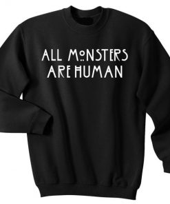 All monsters are human Sweatshirt Ez025