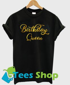 Birthday Queen T Shirt Ez025