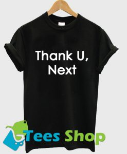 Thank U Next T Shirt Ez025