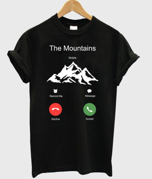 The mountains calling T Shirt Ez025