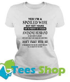 Yes I'm a spoiled wife T Shirt