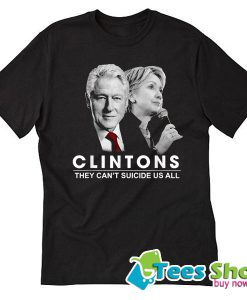 Clinton They Can't Suicide Us All T-Shirt STW