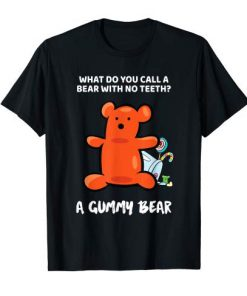 What Do You Call A Bear With No Teeth T Shirt (TM)