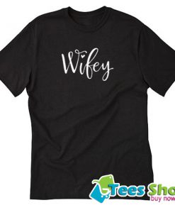 Wifey for Lifey Trending T Shirt STW