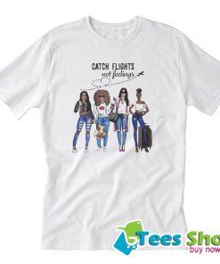Womens Catch Flights Not Feelings Trending T-Shirt STW