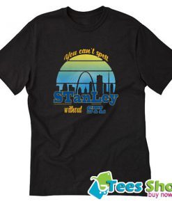 You Can't Spell Stanley Without STL T Shirt STW