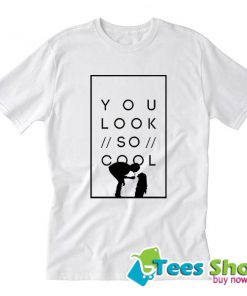 You look so cool Trending T Shirt STW