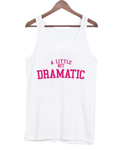 A Little Bit Dramatic Tank top SN