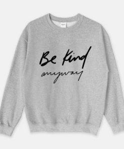 Be Kind anyway Sweatshirt
