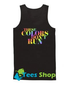 These Colors Don't Run Tee Tank Top SN