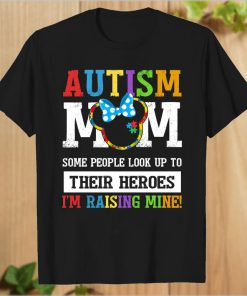 Autism mom Some people look up to Thier Heroes I'm Rasing Mine T-Shirt PU27