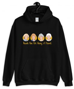 The Golden Girls Thank You For Being A Friend Hoodie PU27