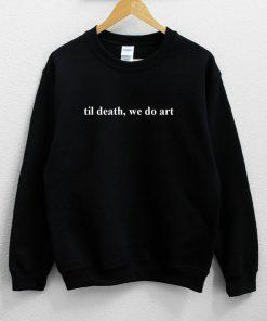 Til Death We Do Art Sweatshirt PU27